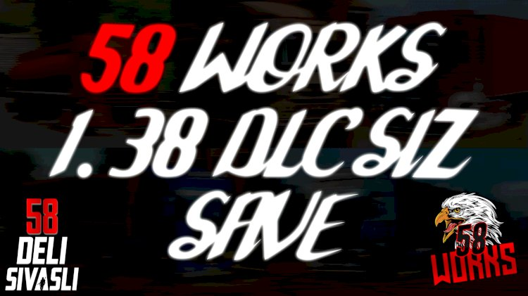 58 WORKS 1.38 DLC'SİZ SAVE | DELI SIVASLI