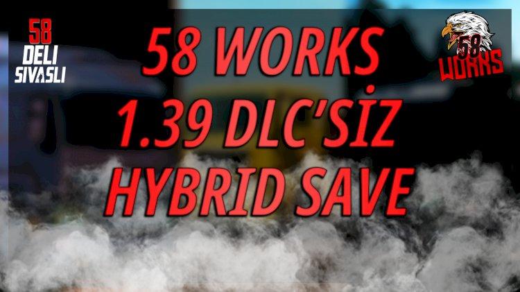 58 WORKS 1.39 DLC'SİZ HYBRID SAVE | DELI SIVASLI
